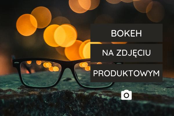Bokeh - efekt nie tylko na portretach